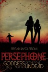 Persephone: Goddess of the Not So Undead - Regan Wolfrom
