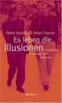 Es leben die Illusionen: Gespräche in Chaville und anderswo - Peter Handke, Peter Hamm