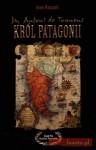 Ja, Antoni de Tounens, król Patagonii - Jean Raspail