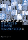Women Of Vision: Histories in Feminist Film and Video - Alexandra Juhasz