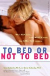 To Bed or Not To Bed: What Men Want, What Women Want, How Great Sex Happens - Vera Bodansky, Steve Bodansky
