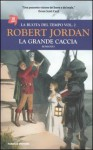 La grande caccia - Robert Jordan
