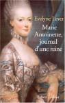 Marie Antoinette, Journal D'une Reine - Évelyne Lever