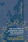 The Politics of European Union Enlargement - Schimmelfennig Frank, Ulrich Sedelmeier, Schimmelfennig Frank