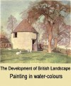 The development of British landscape painting in water-colours - Charles Holme