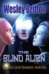 The Blind Alien. The Beta Earth Chronicles, Book One - Wesley Britton