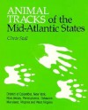 Animal Tracks of the Mid-Atlantic States: District of Columbia, New York, New Jersey, Pennsylvania, Delaware, Maryland, Virginia and West Virginia - Chris Stall, Steve Whitney