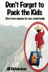 Don't Forget to Pack the Kids: Short Term Missions for Families - Jill Marie Richardson