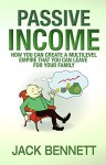 PASSIVE INCOME: How you can create a Multi-level Empire that you can leave for your family - Jack Bennett