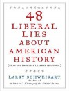 48 Liberal Lies about American History - Larry Schweikart