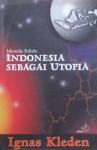 Indonesia sebagai Utopia: Menulis Politik - Ignas Kleden