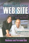 How to Build Your Own Web Site with Little or No Money: The Complete Guide for Business and Personal Use - Bruce C. Brown