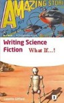 Writing Science Fiction: What If! - Gifford, Graham Lawler