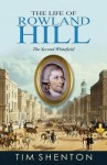 The Life of Rowland Hill: The Second Whitefield - Tim Shenton