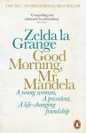 Good Morning, Mr Mandela - Zelda la Grange