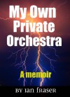 My Own Private Orchestra: (Adults Only) - Ian Fraser
