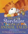 The Lion Storyteller Book of Animal Tales: Animal Tales Old and New Especially for Reading Aloud - Bob Hartman, Krisztina Kallai Nagy