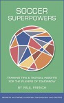 Soccer Superpowers: Training Tips & Tactical Insights For The Players Of Tomorrow (The Soccer Superpowers Series: Secrets Of Soccer Fitness, Soccer Nutrition, ... Soccer Psychology & Soccer Tactics Book 1) - Paul French