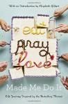 Eat Pray Love Made Me Do It: Life Journeys Inspired by the Bestselling Memoir - Elizabeth Gilbert, Various