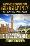Jaw-Dropping Geography: Fun Learning Facts About Exciting England: Illustrated Fun Learning For Kids - Jess Roche
