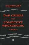 War Crimes and Collective Wrongdoing - Aleksandar Jokic