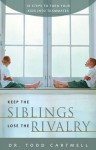 Keep the Siblings Lose the Rivalry: 10 Steps to Turn Your Kids into Teammates - Todd Cartmell