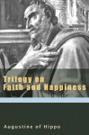 Trilogy on Faith and Happiness (Augustine (New City Press)) (Augustine Series) - Augustine of Hippo