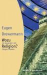 Wozu Religion? Sinnfindung in Zeiten der Gier nach Macht und Geld - Eugen Drewermann, Jürgen Hoeren