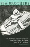 Sea-Brothers: The Tradition of American Sea Fiction from Moby-Dick to the Present - Tony Angell, Bert Bender