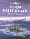 Vought F4u Corsair - Martin W. Bowman