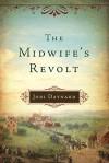 The Midwife's Revolt - Jodi Daynard