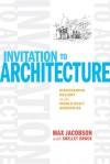 Invitation to Architecture: Discovering Delight in the World Built Around Us - Max Jacobson, Shelley Brock