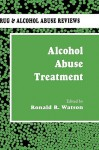 Alcohol Abuse Treatment (Drug and Alcohol Abuse Reviews) - Ronald Ross Watson