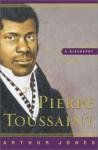 Pierre Toussaint: A Biography - Arthur Jones