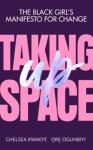Taking Up Space - Chelsea Kwakye, Ore Ogunbiyi