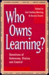 Who Owns Learning?: Questions of Autonomy, Choice, and Control - Dennis Searle, Curt Dudley-Marling