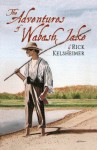 The Adventures of Wabash Jake - Rick Kelsheimer