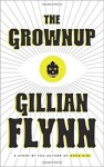The Grownup: A Story by the Author of Gone Girl by Gillian Flynn (2015-11-03) - Gillian Flynn;