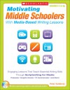 Motivating Middle Schoolers With Media-Based Writing Lessons: Engaging Lessons That Teach Essential Writing Skills Through Scriptwriting for Media: Podcasts, Graphic Novels, TV Commercials, and More! - Peter Gutierrez