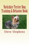 Yorkshire Terrier Dog Training & Behavior Book - Steve Stephens