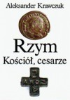 Rzym, Kościół, cesarze - Aleksander Krawczuk
