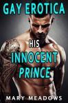 GAY EROTICA: His Innocent Prince - Mary Meadows