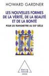Nouvelles formes de la vérité, de la beauté et de la bonté : Pour les transmettre au XXIe siècle - Howard Gardner, Jean-Luc Fidel