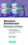 Wörterbuch Antriebstechnik / Dictionary Of Drives: Begriffe Aus Der Antriebs Und Automatisierungstechnik / Terms From The Fields Of Drives And Automation. Deutsch Englisch / English German - Thomas Antoni