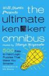 Will Shortz Presents The Ultimate KenKen Omnibus: 500 Easy to Hard Logic Puzzles That Make You Smarter - Will Shortz, Tetsuya Miyamoto