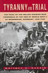 Tyranny on Trial: The Trial of the Major German War Criminals at the End of World War II at Nuremberg, Germany, 1945�1946 - Whitney R. Harris, Robert H. Jackson, Robert G. Storey