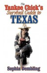 The Yankee Chick's Survival Guide to Texas - Sophia Dembling