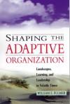 Shaping The Adaptive Organization - William E. Fulmer