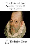 The History of Don Quixote - Volume II - Miguel de Cervantes, The Perfect Library