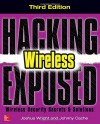 Hacking Exposed Wireless, Third Edition: Wireless Security Secrets & Solutions - Joshua Wright, Johnny Cache